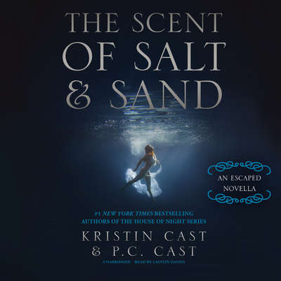 The Scent of Salt and Sand: An Escaped Novella Audiobook, by Kristin Cast