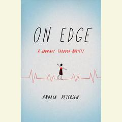 On Edge: A Journey Through Anxiety Audiobook, by Andrea Petersen