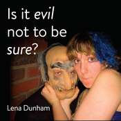 Is it evil not to be sure? Audiobook, by Lena Dunham