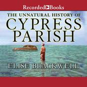 The Unnatural History of Cypress Parish Audiobook, by Elise Blackwell