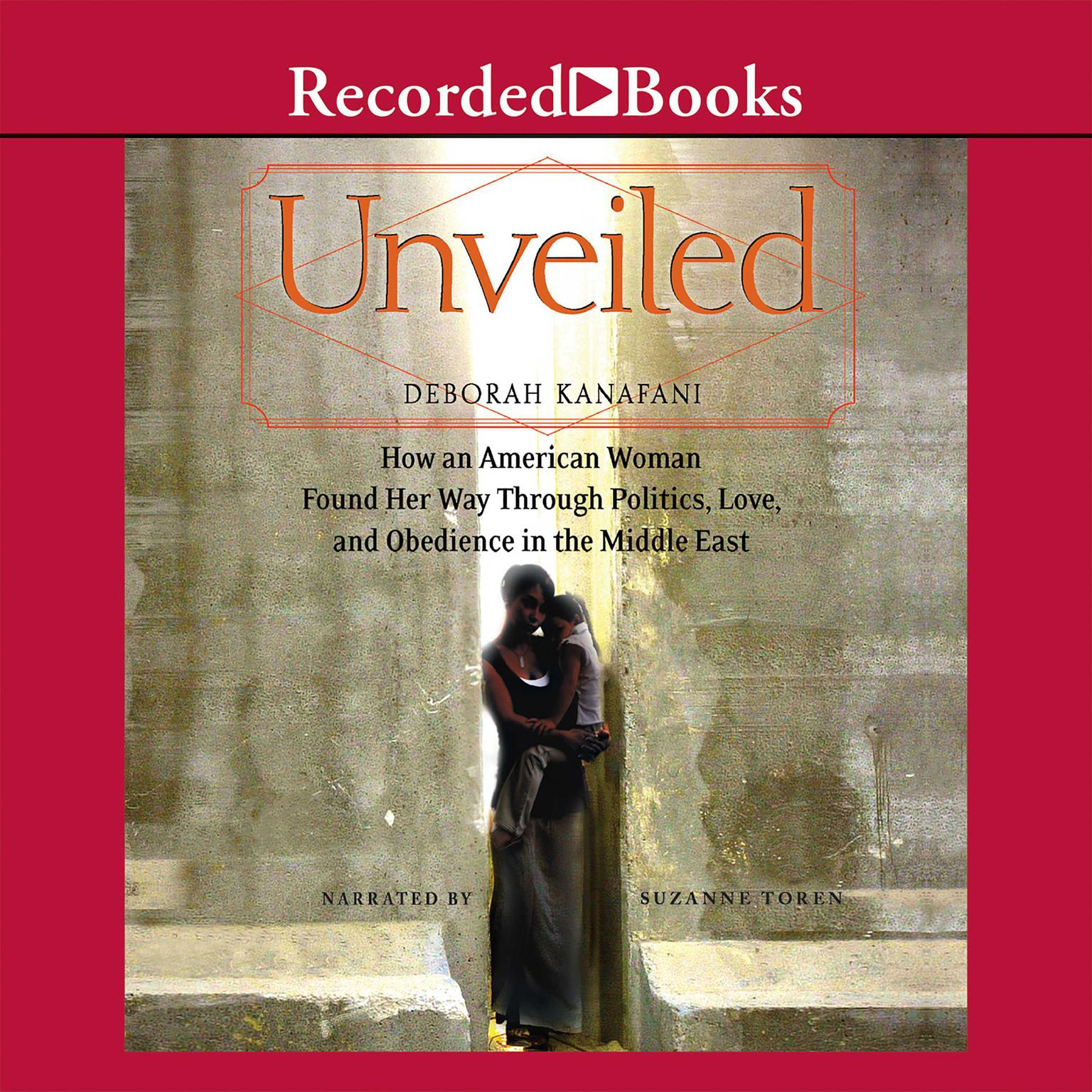 Printable Unveiled: How an American Woman Found Her Way Through Politics, Love, and Obedience in the Middle East Audiobook Cover Art