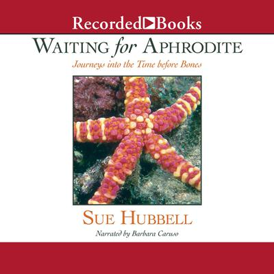 Waiting for Aphrodite: Journeys into the Time before Bones Audiobook, by Sue Hubbell