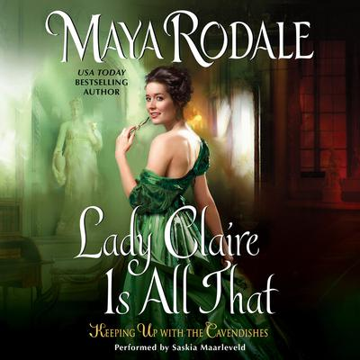 Lady Claire Is All That: Keeping Up with the Cavendishes Audiobook, by Maya Rodale