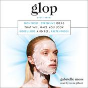 Glop: Nontoxic, Expensive Ideas that Will Make You Look Ridiculous and Feel Pretentious, by Gabrielle Moss