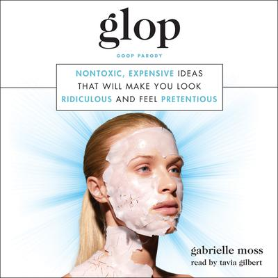 Glop: Nontoxic, Expensive Ideas that Will Make You Look Ridiculous and Feel Pretentious Audiobook, by Gabrielle Moss
