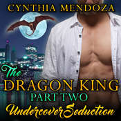 Undercover Seduction: The Dragon King, Part Two Audiobook, by Cynthia Mendoza