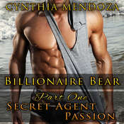 Billionaire Bear Part One: Secret Agent Passion Audiobook, by Cynthia Mendoza