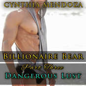 Billionaire Bear Part Three: Dangerous Lust Audiobook, by Cynthia Mendoza