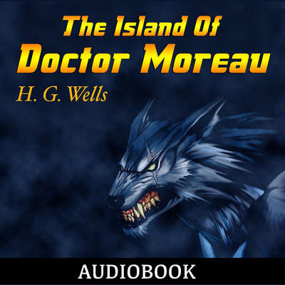 The Island Of Doctor Moreau Audiobook, by H. G. Wells