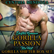 Shifter Romance: Gorilla Passion -Two Part Gorilla Shifter Box Set  Audiobook, by Cynthia Mendoza