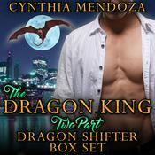 The Dragon King - Two Part Dragon Shifter Box Set  Audiobook, by Cynthia Mendoza