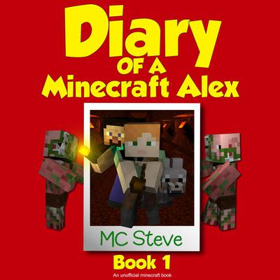 Diary of a Minecraft Alex Book 1: The Curse: An Unofficial Minecraft Diary Book Audiobook, by MC Steve
