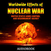 Worldwide Effects of Nuclear War: Some Perspectives Audiobook, by United States Arms Control and Disarmament Agency