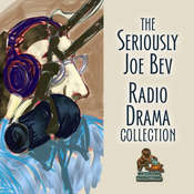 The Seriously Joe Bev Radio Drama Collection Audiobook, by Joe Bevilacqua, William Melillo, Charles Dawson Butler
