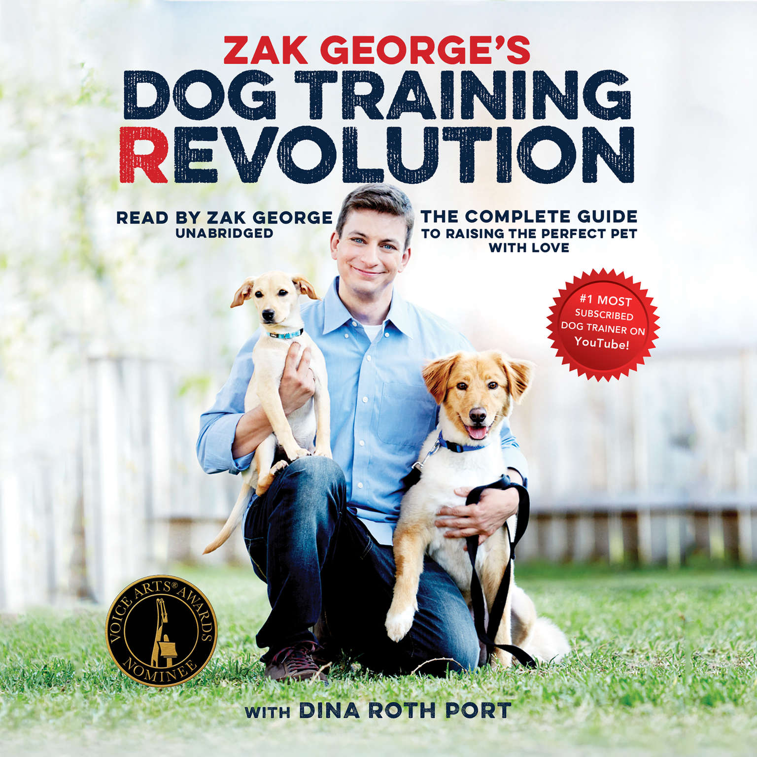 Printable Zak George's Dog Training Revolution: The Complete Guide to Raising the Perfect Pet with Love Audiobook Cover Art