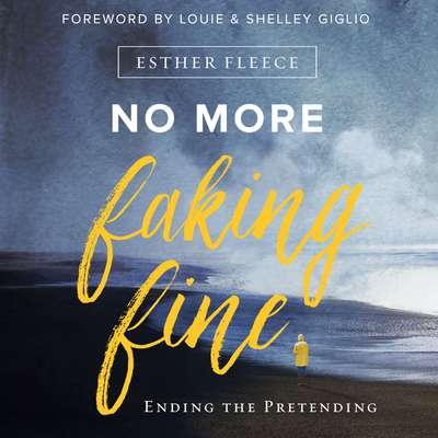 No More Faking Fine: Ending the Pretending Audiobook, by Esther Fleece