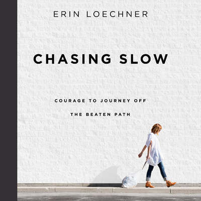 Chasing Slow: Courage to Journey Off the Beaten Path Audiobook, by Erin Loechner