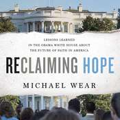 Reclaiming Hope: Lessons Learned in the Obama White House About the Future of Faith in America, by Michael Wear