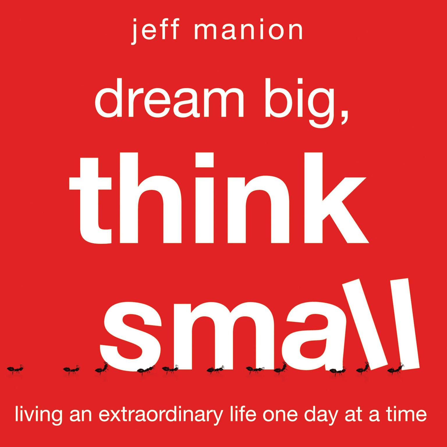Printable Dream Big, Think Small: Living an Extraordinary Life One Day at a Time Audiobook Cover Art