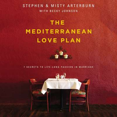 The Mediterranean Love Plan: 7 Secrets to Lifelong Passion in Marriage Audiobook, by Stephen Arterburn