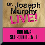 Building Self-Confidence: Dr. Joseph Murphy LIVE! Audiobook, by Joseph Murphy