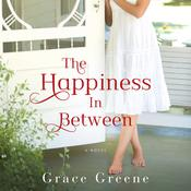 The Happiness In Between: A Novel Audiobook, by Grace Greene
