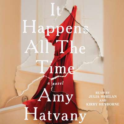 It Happens All the Time: A Novel Audiobook, by Amy Hatvany