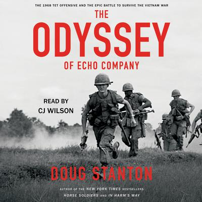 The Odyssey of Echo Company: The 1968 Tet Offensive and the Epic Battle to Survive the Vietnam War Audiobook, by Doug Stanton