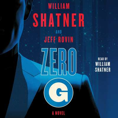 Zero-G: Book 1: A Novel Audiobook, by William Shatner