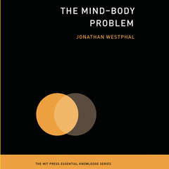 The Mind-Body Problem: (The MIT Press Essential Knowledge series) Audiobook, by Jonathan Westphal