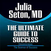 The Ultimate Guide to Success: Concentration: The Science of Success, by Julia Seton
