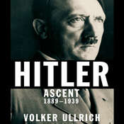 Hitler: Ascent 1889–1939, by Volker Ullrich