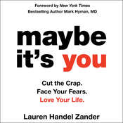 Maybe Its You: Cut the Crap. Face Your Fears. Love Your Life. Audiobook, by Lauren Handel Zander