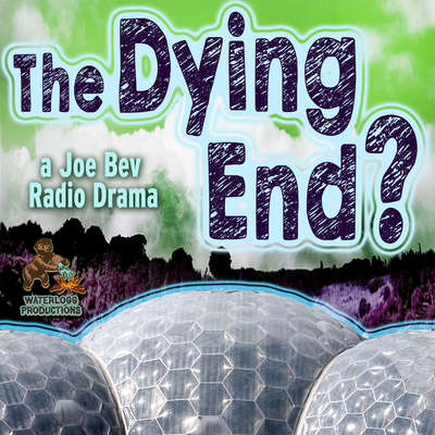 The Dying End?: A Joe Bev Radio Drama  Audiobook, by Author Info Added Soon