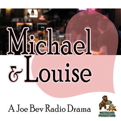 Michael & Louise : A Joe Bev Radio Drama  Audiobook, by Joe Bevilacqua