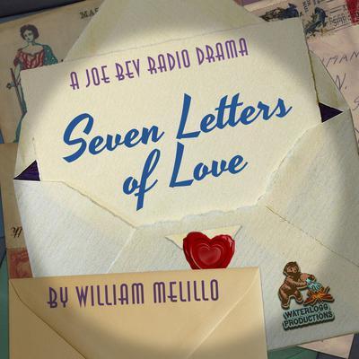 Seven Letters of Love: A Joe Bev Radio Drama  Audiobook, by William Melillo