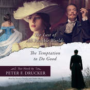 The Last of All Possible Worlds and The Temptation to Do Good: Two Novels by Peter F. Drucker Audiobook, by Peter F. Drucker