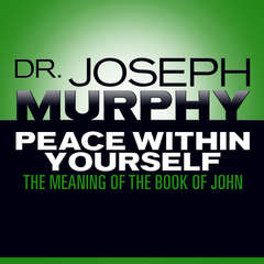 Peace Within Yourself: The Meaning of the Book of John Audiobook, by Joseph Murphy