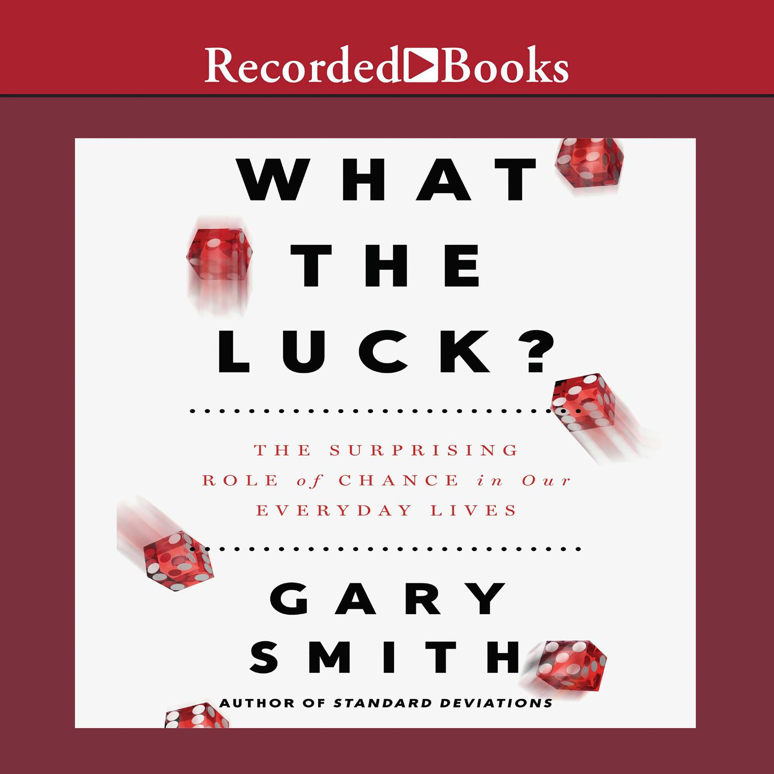 Printable What the Luck?: The Surprising Role of Chance in Our Everyday Lives Audiobook Cover Art