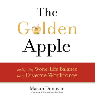 The Golden Apple: Redefining Work-Life Balance for a Diverse Workforce Audiobook, by Mason Donovan
