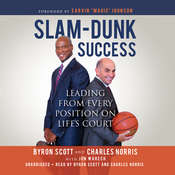 Slam-Dunk Success: Leading from Every Position on Lifes Court Audiobook, by Byron Scott, Charles Norris, Jon Warech