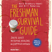 The Freshman Survival Guide: Soulful Advice for Studying, Socializing, and Everything In Between, by Nora Bradbury-Haehl, Bill McGarvey