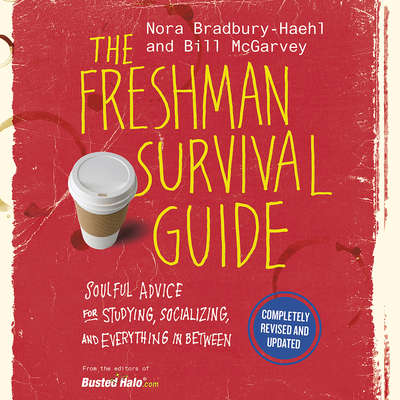 The Freshman Survival Guide: Soulful Advice for Studying, Socializing, and Everything In Between Audiobook, by Nora Bradbury-Haehl