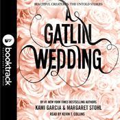A Gatlin Wedding: Booktrack Edition, by Kami Garcia, Margaret Stohl