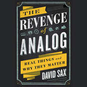 The Revenge of Analog: Real Things and Why They Matter, by David Sax