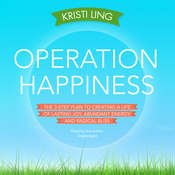 Operation Happiness: The 3-Step Plan to Creating a Life of Lasting Joy, Abundant Energy, and Radical Bliss Audiobook, by Kristi Ling