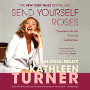 Send Yourself Roses: Thoughts on My Life, Love, and Leading Roles Audiobook, by Kathleen Turner