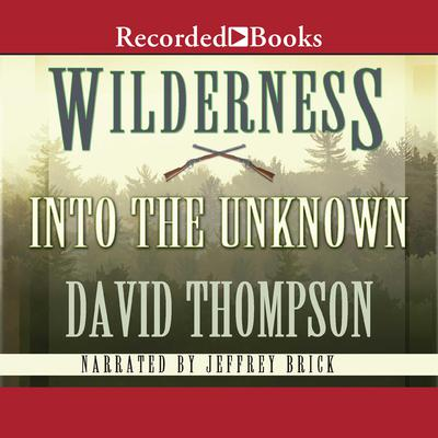 Wilderness: Into the Unknown Audiobook, by David Thompson