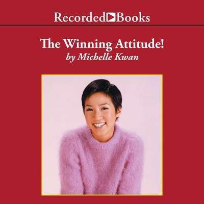 The Winning Attitude: What It Takes To Be a Champion Audiobook, by Michelle Kwan