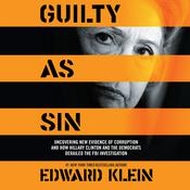 Guilty as Sin: Uncovering New Evidence of Corruption and How Hillary Clinton and the Democrats Derailed the FBI Investigation, by Edward Klein